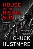 House of the Rising Sun ebook by Chuck Hustmyre