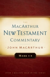 Mark 1-8 MacArthur New Testament Commentary ebook by John F. MacArthur Jr.