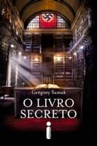 O livro secreto ebook by Grégory Samak