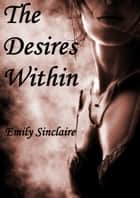 The Desires Within ebook by Emily Sinclaire