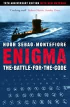 Enigma - The Battle For The Code ebook by Hugh Sebag-Montefiore