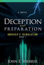 Deception and Preparation - A Novel ebook by John Sherrer