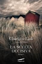 La scelta decisiva ebook by Charlotte Link