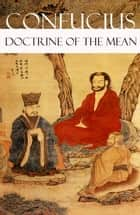 Doctrine of The Mean (or How to Achieve Equilibrium) ebook by