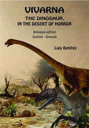 Vivarna - The dinosaur, in the desert of horror (Bilingual) ebooks by Luis Benitez, Pampia Grupo Editor, Marcelo Caballero