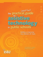 Practical (and Fun) Guide to Assistive Technology in Public Schools - Building or Improving Your District's AT Team ebook by Christopher R. Bugaj,Sally Norton-Darr