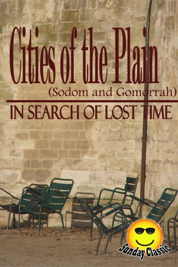 Cities of the Plain Sodom and Gomorrah - In Search of Lost Time : Volume #4 - In Search of Lost Time (Sunday Classic) ebook by Marcel Proust,Translator: C. K. Scott Moncrieff)