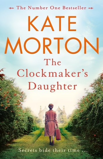 The Clockmaker's Daughter - A Gripping and Heartbreaking Mystery from the Author of The House at Riverton eBook by Kate Morton