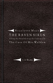 Nicolette Mace: The Raven Siren - Filling the Afterlife from the Underworld: The Case of Mrs. Weldon ebook by C. S. Woolley