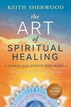 The Art of Spiritual Healing (new edition) ebook by Keith Sherwood