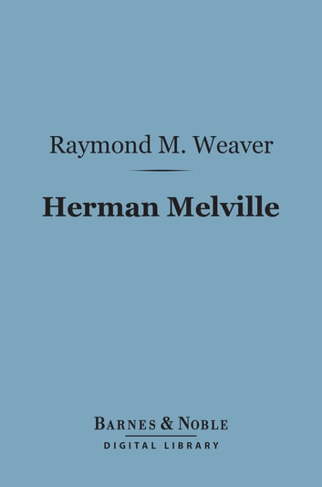 Herman Melville (Barnes & Noble Digital Library) - Mariner and Mystic ebook by Raymond M. Weaver