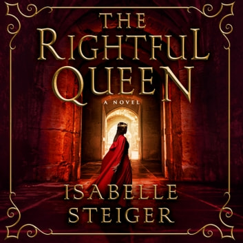 The Rightful Queen - A Novel audiobook by Isabelle Steiger