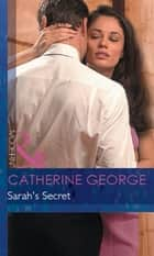 Sarah's Secret (Mills & Boon Modern) ebook by Catherine George