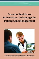 Cases on Healthcare Information Technology for Patient Care Management ebook by