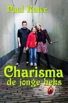 Charisma de jonge heks ebook by Paul Kater