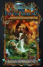 The Fifth Magic eBook by Brian Rathbone