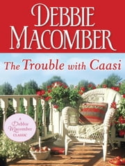 The Trouble with Caasi ebook by Debbie Macomber