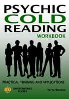 Psychic Cold Reading Workbook: Practical Training and Applications ebook by Dr. Terry Weston
