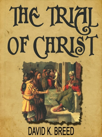 The Trial Of Christ ebook by David K. Breed
