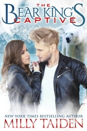 The Bear King's Captive ebook by Milly Taiden