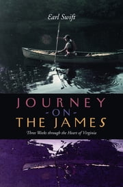 Journey on the James - Three Weeks through the Heart of Virginia ebook by Earl Swift