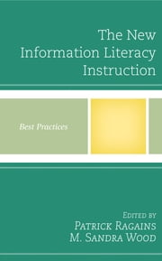 The New Information Literacy Instruction - Best Practices ebook by Patrick Ragains,M. Sandra Wood