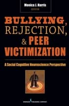 Bullying, Rejection, & Peer Victimization ebook by Monica J. Harris, PhD