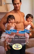 Who's the Daddy? ebook by Judy Christenberry