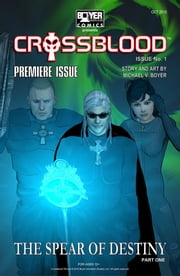 Crossblood™: The Spear of Destiny Part One - Crossblood™ Comic Book Series ebook by Michael Boyer