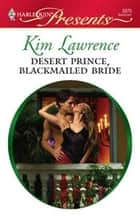 Desert Prince, Blackmailed Bride ebook by Kim Lawrence