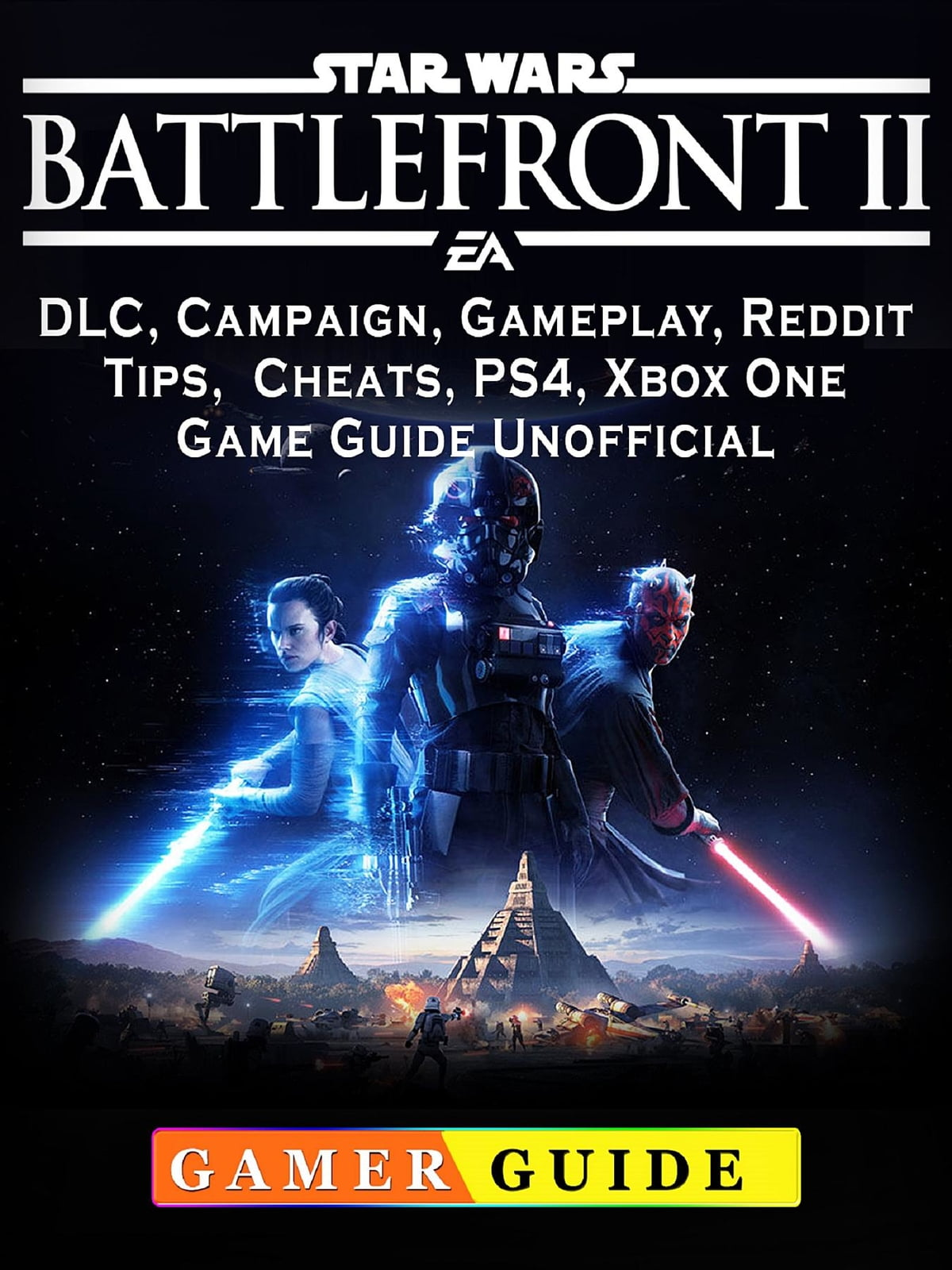 Star Wars Battlefront 2, DLC, Campaign, Gameplay, Reddit, Tips, Cheats,  PS4, Xbox One, Game Guide Unofficial ebook by Gamer Guide - Rakuten Kobo
