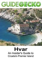 Hvar: An Insider's Guide to Croatia's Premier Island ebook by Paul Bradbury