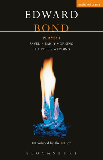 Bond Plays: 1 - Saved; Early Morning; The Pope's Wedding ebook by Mr Edward Bond