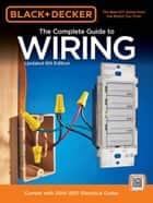 Black & Decker Complete Guide to Wiring, 6th Edition - Current with 2014-2017 Electrical Codes ebook by Editors of Cool Springs Press