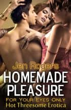 Homemade Pleasure: For Your Eyes Only ebook by Jen Rogers