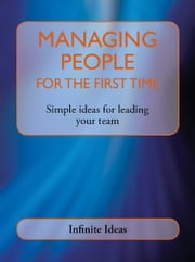 Managing people for the first time - Simple ideas for leading your team ebook by Infinite Ideas