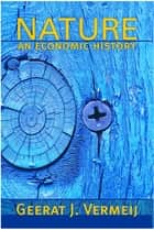Nature - An Economic History ebook by Geerat Vermeij
