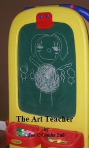 The Art Teacher ebook by Joe C Combs 2nd