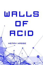 Walls of Acid ebook by Henry Hasse