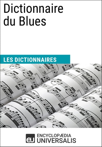 Dictionnaire du Blues - (Les Dictionnaires d'Universalis) ebook by Encyclopaedia Universalis