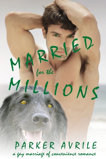 Married for the Millions - A Gay Marriage of Convenience Romance ebook by Parker Avrile
