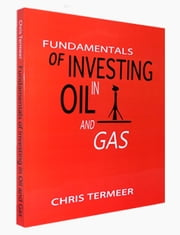 Fundamentals of Investing in Oil and Gas - Oil and Natural Gas Investing ebook by Chris Termeer