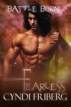 Fearless - Battle Born, #12 ebook by Cyndi Friberg