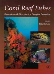 Coral Reef Fishes - Dynamics and Diversity in a Complex Ecosystem ebook by