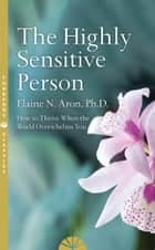 The Highly Sensitive Person eBook by Elaine N. Aron