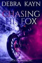 Chasing His Fox - Choices: Tarkio MC, #1 ebook by Debra Kayn