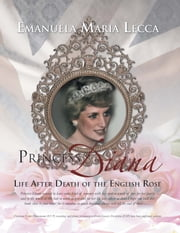 Princess Diana Life After Death of the English Rose ebook by Emanuela Maria Lecca