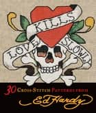 Love Kills Slowly Cross-Stitch: 30 Cross-Stitch Patterns from Ed Hardy ebook by Ed Hardy Licensing