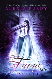 A Dark Faerie Tale Collection Books 1-8 ebook by Alexia Purdy, J.T. Lewis