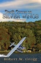 Death Comes on Silver Wings ebook by Robert W. Gregg